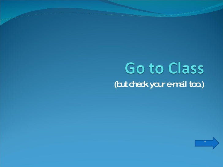 (but check your e-mail too.) `