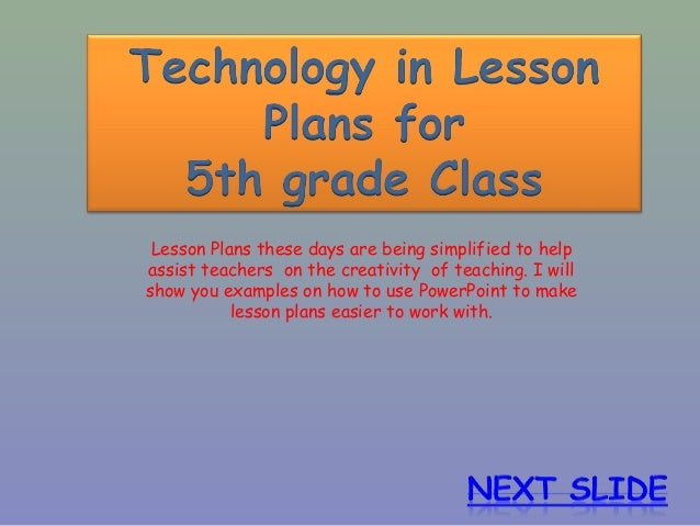 Lesson Plans these days are being simplified to help assist teachers on the creativity of teaching. I will show you exampl...