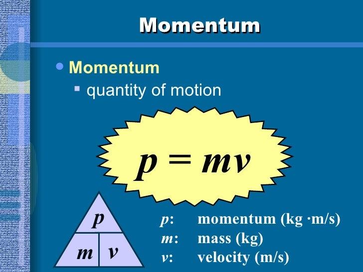 Momentum <ul><li>Momentum </li></ul><ul><ul><li>quantity of motion </li></ul></ul>p  =  mv p : momentum (kg ·m/s) m : mass...