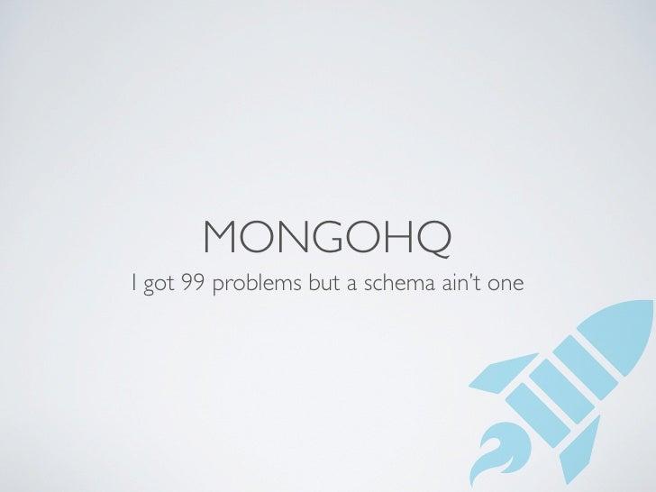 MONGOHQ I got 99 problems but a schema ain't one