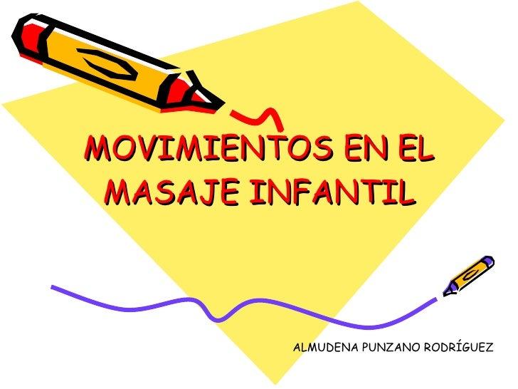 MOVIMIENTOS EN EL MASAJE INFANTIL ALMUDENA PUNZANO RODRÍGUEZ