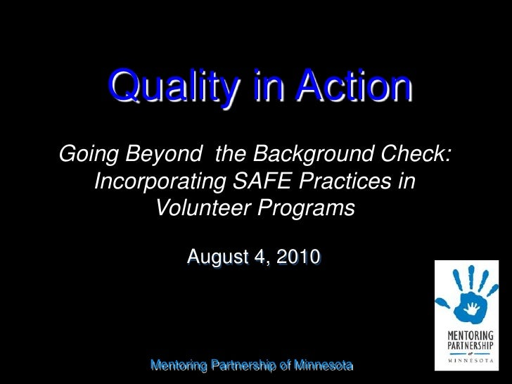Quality in Action<br />Going Beyond  the Background Check: Incorporating SAFE Practices in Volunteer Programs<br />August ...