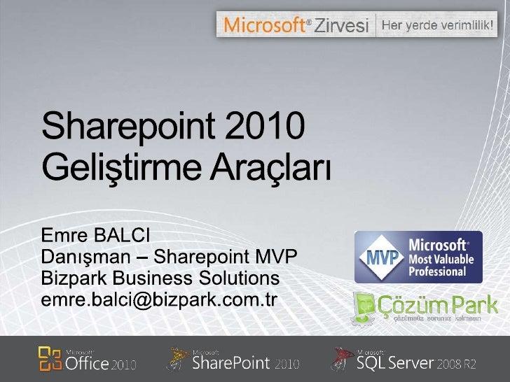 Sharepoint 2010 Geliştirme Araçları<br />Emre BALCI<br />Danışman – Sharepoint MVP<br />BizparkBusinessSolutions<br />emre...