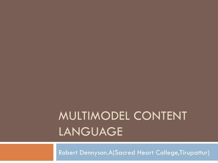 MULTIMODEL CONTENT LANGUAGE Robert Dennyson.A(Sacred Heart College,Tirupattur)