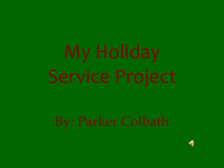 My Holiday Service Project<br />By: Parker Colbath<br />
