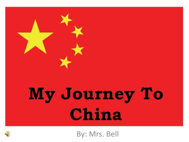 My Journey To China <br />By: Mrs. Bell <br />