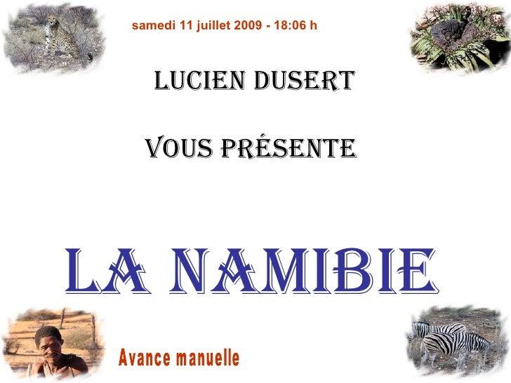 samedi 11 juillet 2009 - 18:06 h        LucieN Dusert     Vous préseNte    La Namibie