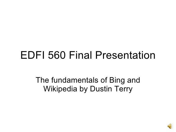 EDFI 560 Final Presentation The fundamentals of Bing and Wikipedia by Dustin Terry