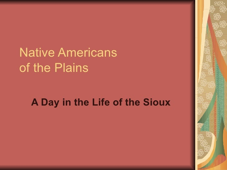 Native Americans  of the Plains A Day in the Life of the Sioux