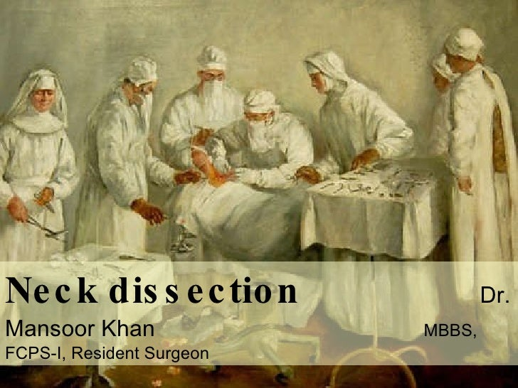 Neck dissection   Dr. Mansoor Khan  MBBS, FCPS-I, Resident Surgeon