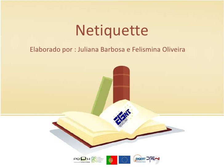 Netiquette<br />Elaborado por : Juliana Barbosa e Felismina Oliveira<br />