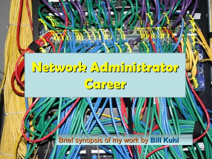 Network Administrator Career Brief synopsis of my work by  Bill Kuhl