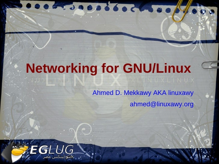 Networking for GNU/Linux <ul>Ahmed D. Mekkawy AKA linuxawy [email_address] </ul>