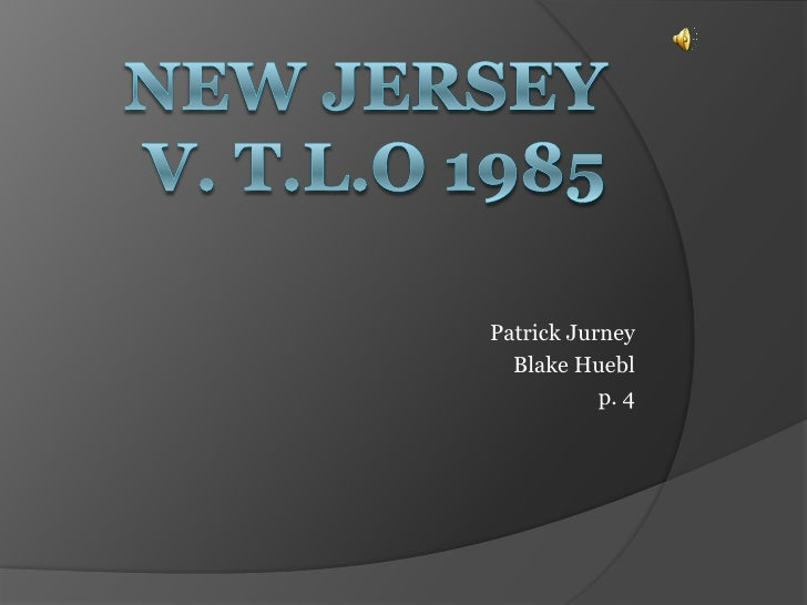 new jersey vs t l o illegal search New jersey vs tlo the supreme court has a long history of upholding citizens' protections against unreasonable searches and seizures a right guaranteed by.