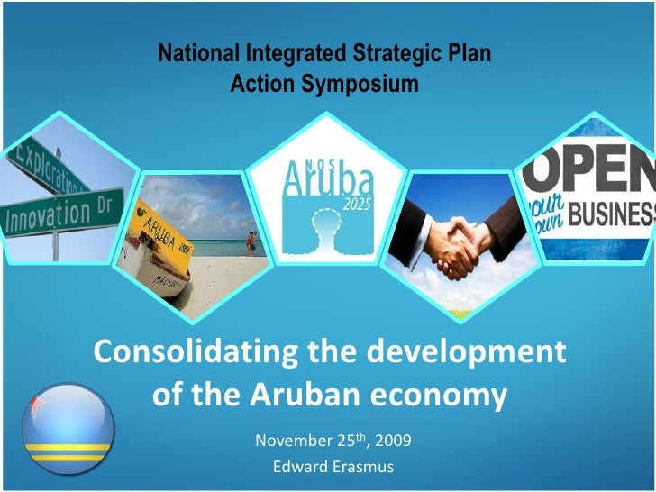 National Integrated Strategic Plan<br />Action Symposium<br />Consolidating the developmentof the Aruban economy<br />Nove...