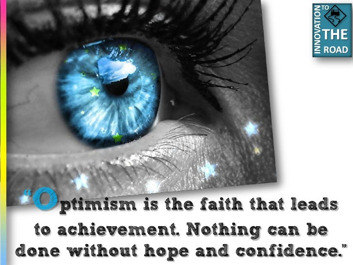 """TO     """"Optimism is the faith that leads   to achievement. Nothing can be done without hope and confidence."""""""