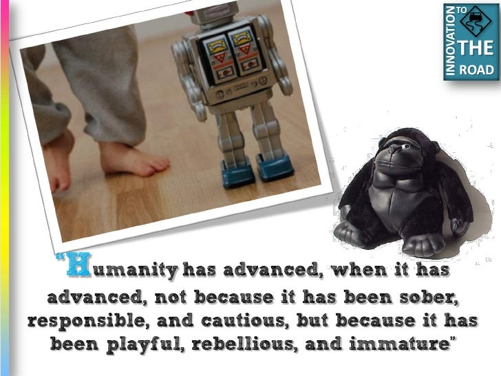 "TO       ""Humanity has advanced, when it has   advanced, not because it has been sober, responsible, and cautious, but bec..."