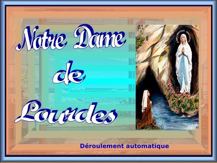 . . Notre  Dame de Lourdes Déroulement automatique
