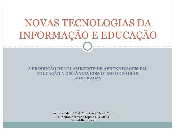 A PRODUÇÃO DE UM AMBIENTE DE APRENDIZAGEM EM EDUCAÇÃO A DISTÂNCIA COM O USO DE MÍDIAS INTEGRADAS NOVAS TECNOLOGIAS DA INFO...