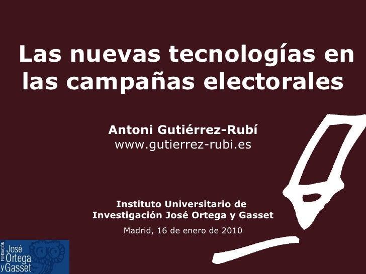 Las nuevas tecnologías en las campañas electorales Antoni Gutiérrez-Rubí www.gutierrez-rubi.es Instituto Universitario de ...