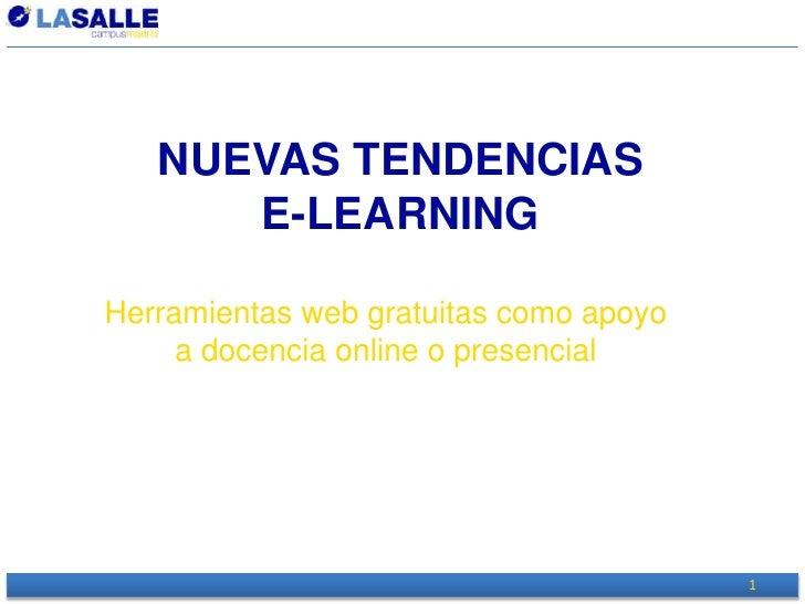 NUEVAS TENDENCIAS E-LEARNING <br />Herramientas web gratuitas como apoyo a docencia online o presencial<br />1<br />