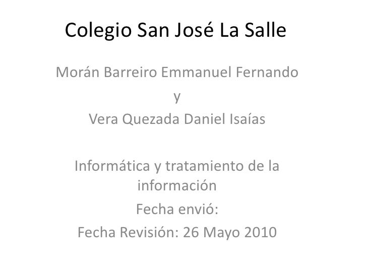 Colegio San José La Salle<br />Morán Barreiro Emmanuel Fernando<br />y<br />Vera Quezada Daniel Isaías<br />Informática y ...
