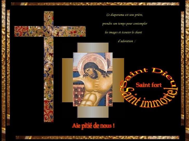 Ce diaporama est une prière, prendre son temps pour contempler les images et écouter le chant d'adoration  : Saint Dieu Sa...
