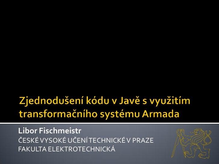Libor Fischmeistr ČESKÉ VYSOKÉ UČENÍ TECHNICKÉ V PRAZE FAKULTA ELEKTROTECHNICKÁ
