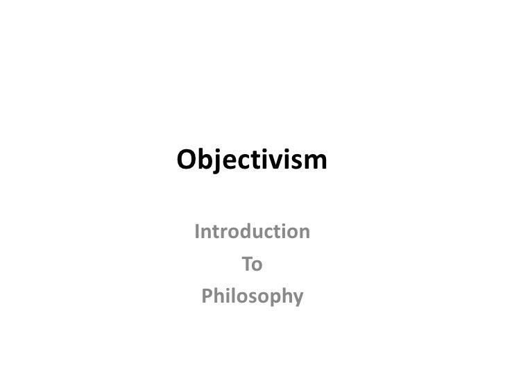 Objectivism<br />Introduction<br />To<br />Philosophy<br />