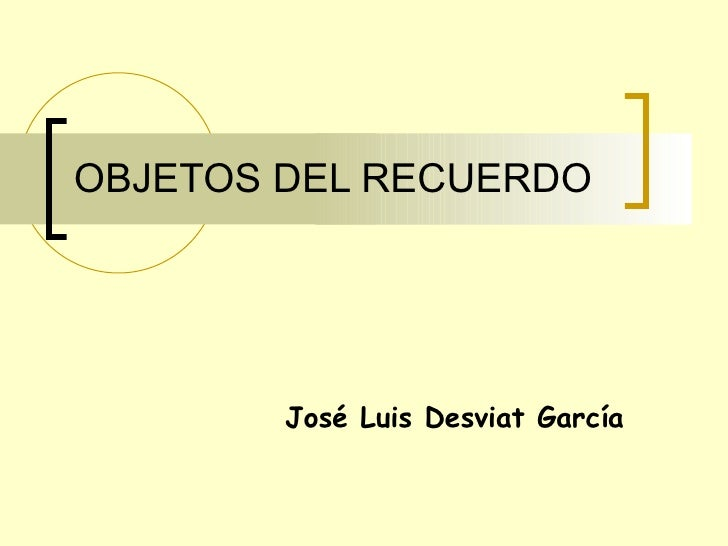 OBJETOS DEL RECUERDO José Luis Desviat García