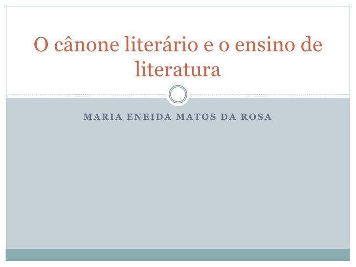 Maria ENeida matos da rosa<br />O cânone literário e o ensino de literatura<br />