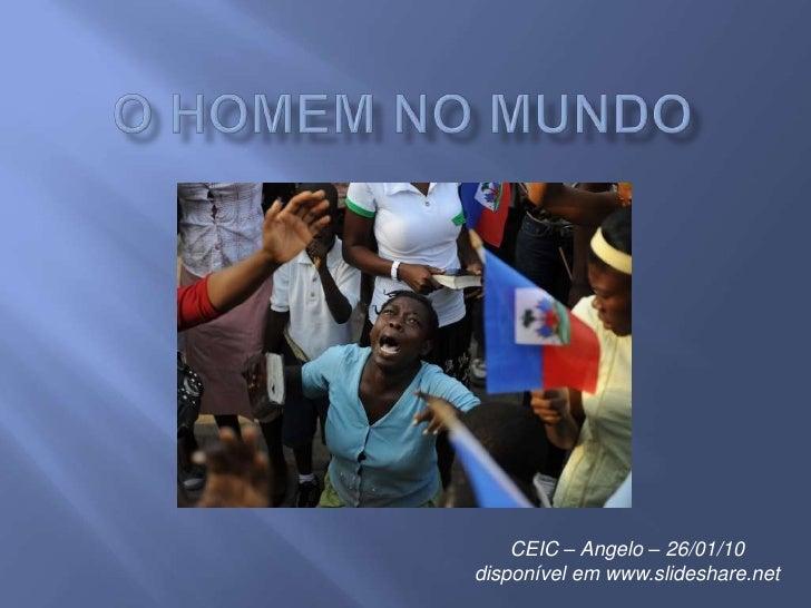 O HOMEM NO MUNDO<br />CEIC – Angelo – 26/01/10<br />disponível em www.slideshare.net<br />