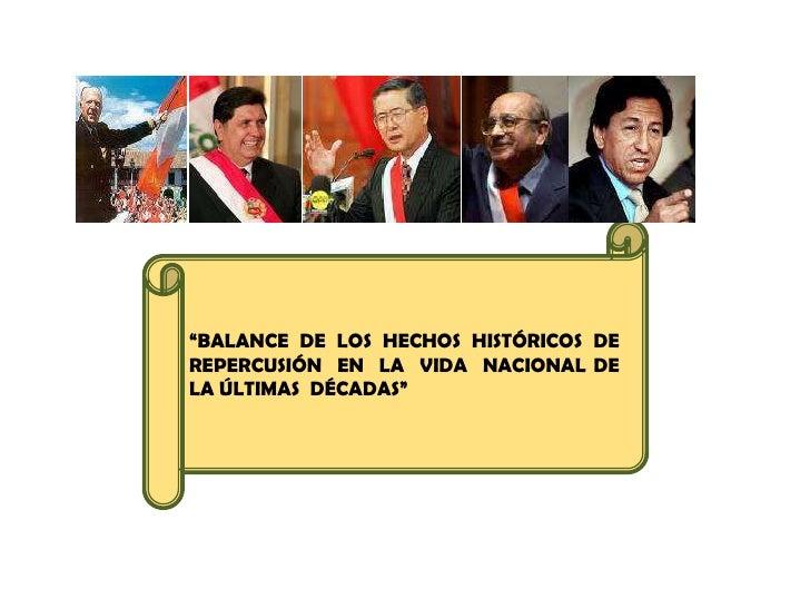 """""""BALANCE DE LOS HECHOS HISTÓRICOS DE REPERCUSIÓN  EN  LA  VIDA  NACIONAL DE LA ÚLTIMAS  DÉCADAS""""<br />"""
