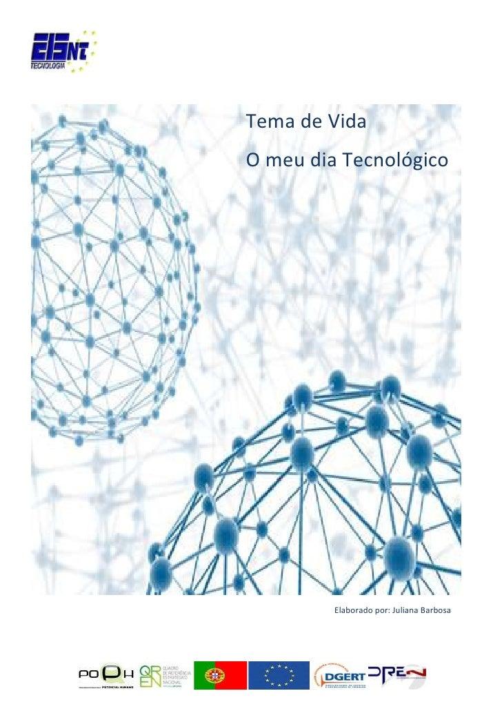 Tema de VidaO meu dia Tecnológico<br />Elaborado por: Juliana Barbosa <br />Definição de Tecnologia <br />Ciência cujo obj...