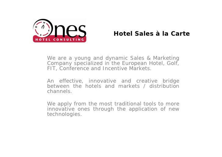 Hotel Sales à la Carte   We are a young and dynamic Sales & Marketing Company specialized in the European Hotel, Golf, FIT...