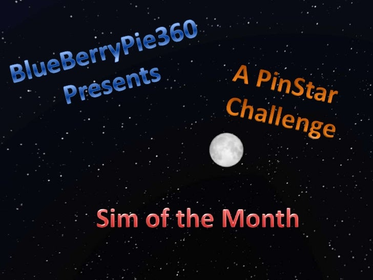 BlueBerryPie360<br />Presents<br />A PinStar<br />Challenge<br />Sim of the Month<br />