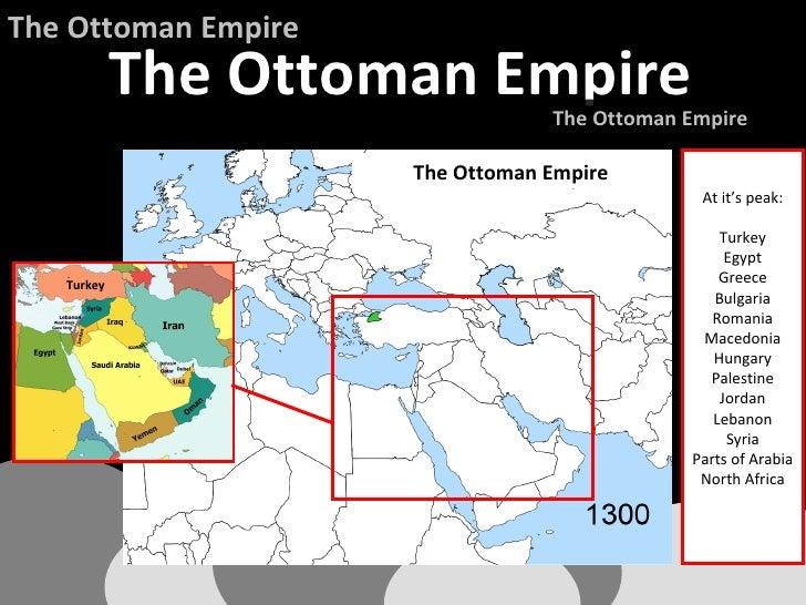 The Ottoman Empire Turkey <ul><ul><li>At it's peak: </li></ul></ul><ul><ul><li>Turkey </li></ul></ul><ul><ul><li>Egypt </l...