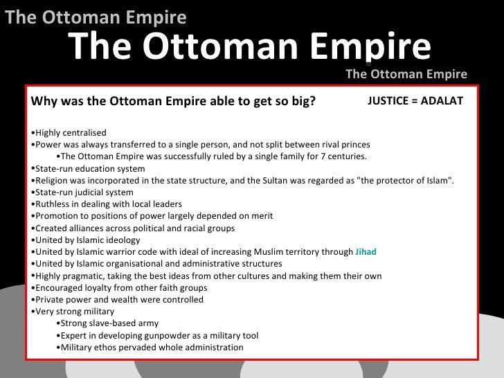<ul><li>Why was the Ottoman Empire able to get so big? </li></ul><ul><li>Highly centralised </li></ul><ul><li>Power was al...