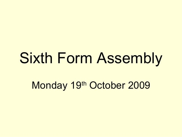 Sixth Form Assembly Monday 19th October 2009