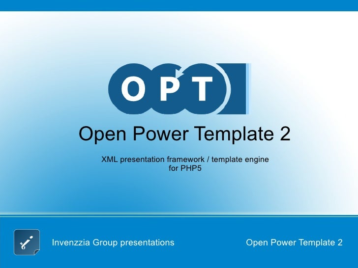 Invenzzia Group presentations Open Power Template 2 Open Power Template 2 XML presentation framework / template engine for...
