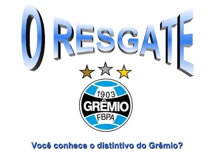 O RESGATE Você conhece o distintivo do Grêmio?
