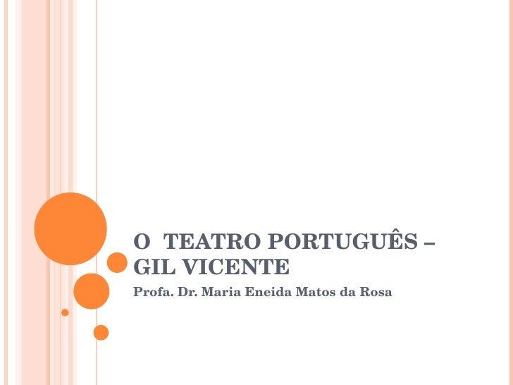 O  TEATRO PORTUGUÊS – GIL VICENTE Profa. Dr. Maria Eneida Matos da Rosa