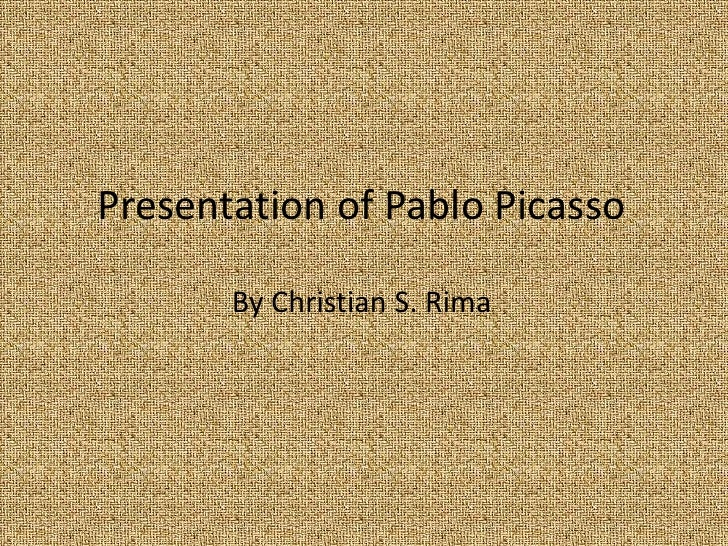Presentation of Pablo Picasso         By Christian S. Rima