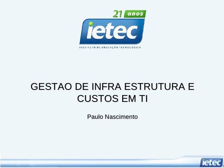 GESTAO DE INFRA ESTRUTURA E CUSTOS EM TI Paulo Nascimento
