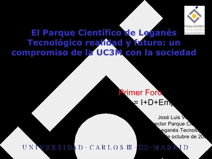 El Parque Científico de Leganés Tecnológico realidad y futuro: un compromiso de la UC3M con la sociedad José Luis Virumbra...