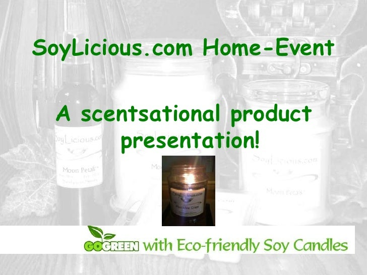 SoyLicious.com Home-Event <br />A scentsational product presentation! <br />