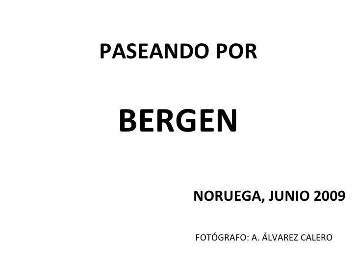 PASEANDO POR BERGEN NORUEGA, JUNIO 2009 FOTÓGRAFO: A. ÁLVAREZ CALERO