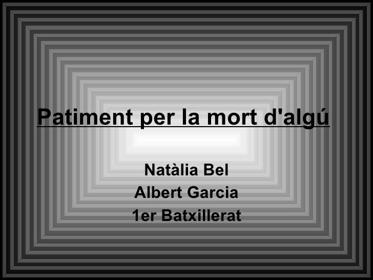 Patiment per la mort d'algú   Natàlia Bel Albert Garcia 1er Batxillerat