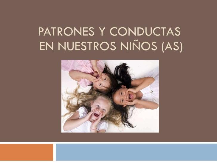 PATRONES Y CONDUCTAS  EN NUESTROS NIÑOS (AS)