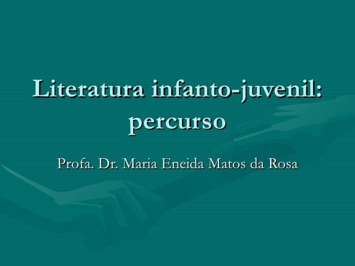 Literatura infanto-juvenil: percurso Profa. Dr. Maria Eneida Matos da Rosa